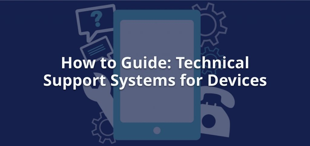 How to Guide: Technical Support Systems for Devices