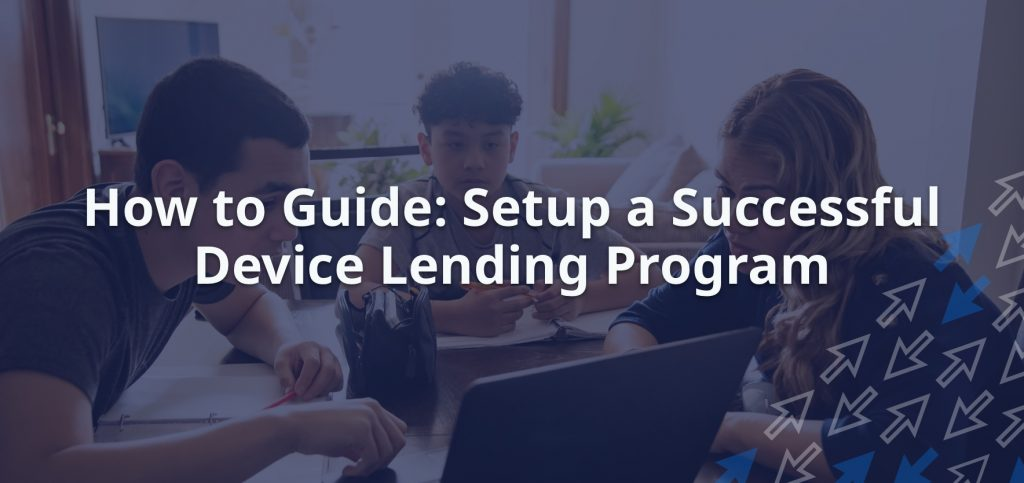 How to Guide: Set up a Successful Device Lending Program