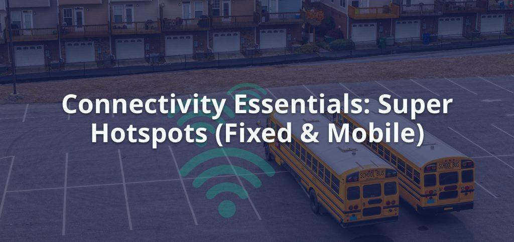 Connectivity Essentials: Super Hotspots (Fixed & Mobile)